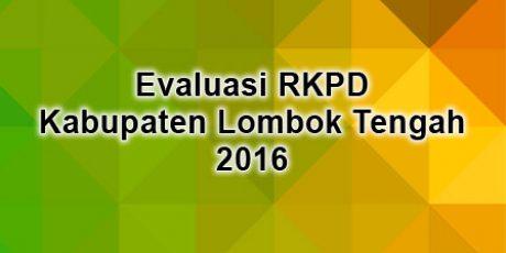 Evaluasi RKPD Kabupaten Lombok Tengah 2016